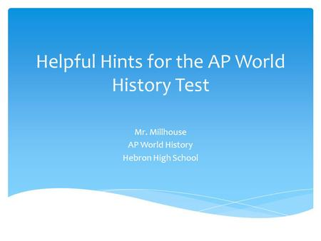 Helpful Hints for the AP World History Test Mr. Millhouse AP World History Hebron High School.