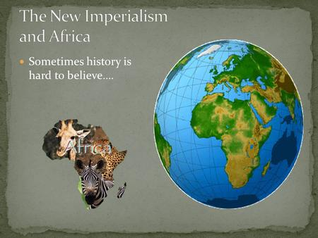 Sometimes history is hard to believe….. A. Early 1800s 1. Before the scramble for colonies began 2. New Imperialism: 1870 – 1914 B. Significant Size 1.