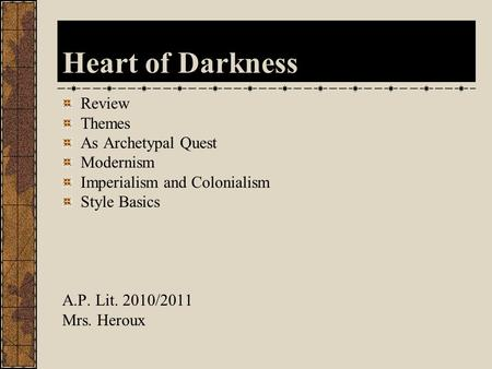 Heart of Darkness Review Themes As Archetypal Quest Modernism Imperialism and Colonialism Style Basics A.P. Lit. 2010/2011 Mrs. Heroux.