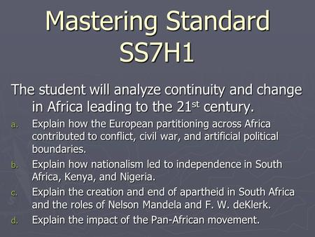 Mastering Standard SS7H1 The student will analyze continuity and change in Africa leading to the 21 st century. a. Explain how the European partitioning.