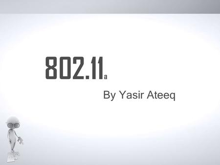 802.11 a By Yasir Ateeq. Table of Contents INTRODUCTION TASKS OF TRANSMITTER PACKET FORMAT PREAMBLE SCRAMBLER CONVOLUTIONAL ENCODER PUNCTURER INTERLEAVER.