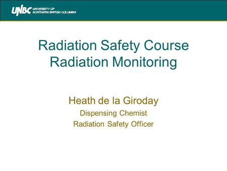 Radiation Safety Course Radiation Monitoring Heath de la Giroday Dispensing Chemist Radiation Safety Officer.