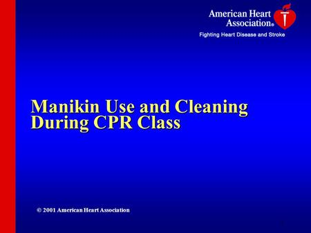 1 Manikin Use and Cleaning During CPR Class © 2001 American Heart Association.