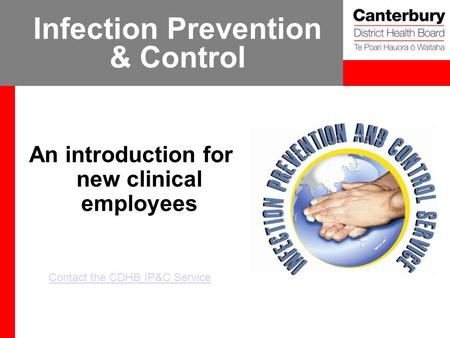 Infection Prevention & Control An introduction for new clinical employees Contact the CDHB IP&C Service.