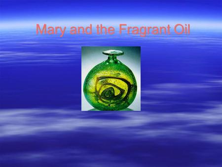 Mary and the Fragrant Oil. Lord Jesus Christ  Lord Jesus Christ was a close friend of Lazarus and his siters Martha, and Mary.  He used to like their.