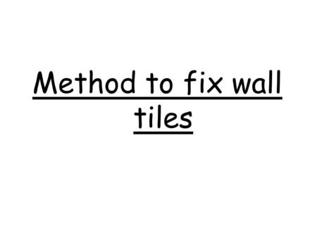 Method to fix wall tiles. Preparation All wall tiles to be immersed in water for 3-4 hours for better results. Some gap in between the rows to allow the.