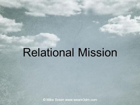 Relational Mission © Mike Breen www.weare3dm.com.