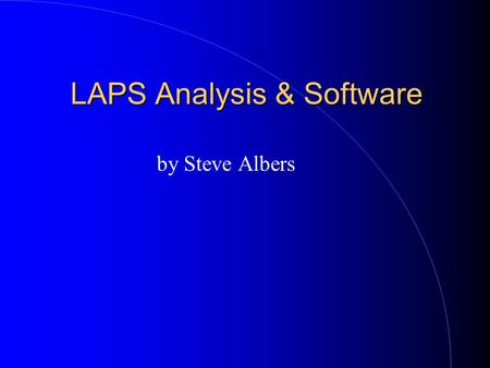 "LAPS Analysis & Software by Steve Albers. 2 Basic Solution LAPS coupled with MM5 NWP model Use diabatic initialization (""hot start"") Utilize parallel."