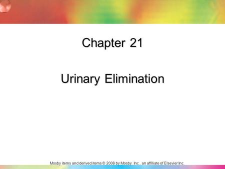 Chapter 21 Urinary Elimination.