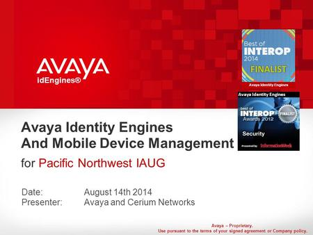 Avaya – Proprietary. Use pursuant to the terms of your signed agreement or Company policy. idEngines® Avaya Identity Engines And Mobile Device Management.