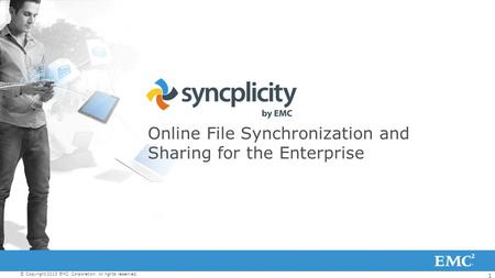 1 © Copyright 2013 EMC Corporation. All rights reserved. Online File Synchronization and Sharing for the Enterprise.