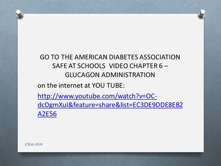 KBN 2014 GO TO THE AMERICAN DIABETES ASSOCIATION SAFE AT SCHOOLS VIDEO CHAPTER 6 – GLUCAGON ADMINISTRATION on the internet at YOU TUBE: