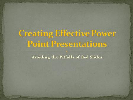 Avoiding the Pitfalls of Bad Slides.  All schools, colleges or universities often ask students to create a PowerPoint presentation for a specific or.