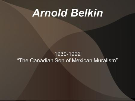 "Arnold Belkin 1930-1992 ""The Canadian Son of Mexican Muralism"""