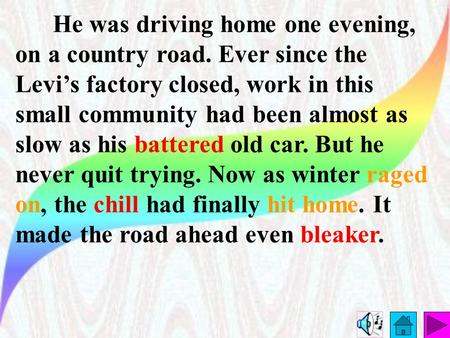 He was driving home one evening, on a country road. Ever since the Levi's factory closed, work in this small community had been almost as slow as his.