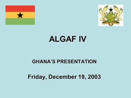 ALGAF IV GHANA'S PRESENTATION Friday, December 19, 2003.