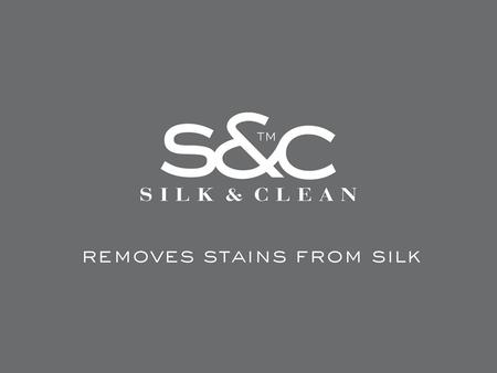 HOW TO DO HOW IT WORKS SILK & CLEAN REMOVES ALMOST ALL STAINS A sample of stains where Silk & Clean has a very good cleaning effect (5 =