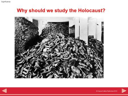 © HarperCollins Publishers 2010 Significance Why should we study the Holocaust?