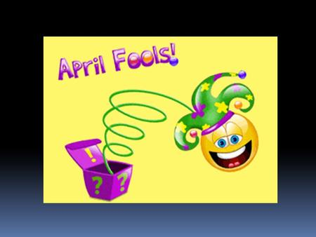 "APRIL FOOL´S DAY April fool´s day is also called ""All fool´s day"". No one is sure how the custom of fooling people began. Many people think that ""April´s."