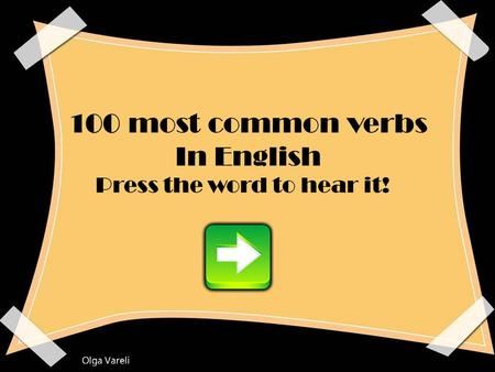 100 most common verbs In English Press the word to hear it!