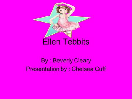 Ellen Tebbits By : Beverly Cleary Presentation by : Chelsea Cuff.