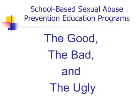 School-Based Sexual Abuse Prevention Education Programs The Good, The Bad, and The Ugly.
