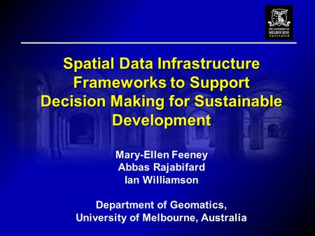 Spatial Data Infrastructure Frameworks to Support Decision Making for Sustainable Development Decision Making for Sustainable Development Mary-Ellen Feeney.