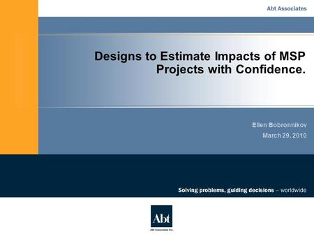Designs to Estimate Impacts of MSP Projects with Confidence. Ellen Bobronnikov March 29, 2010.