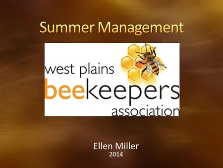 Ellen Miller 2014. When to start summer management What to look for in your hive Strengthening the colonies Monitoring the colonies – what you should.