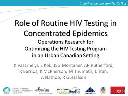 Role of Routine HIV Testing in Concentrated Epidemics Operations Research for Optimizing the HIV Testing Program in an Urban Canadian Setting K Vasarhelyi,