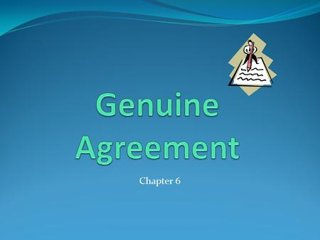 "Chapter 6. If the offeror makes a valid offer, and the offeree has made a valid acceptance, then a genuine agreement has been reached—""meeting of the."