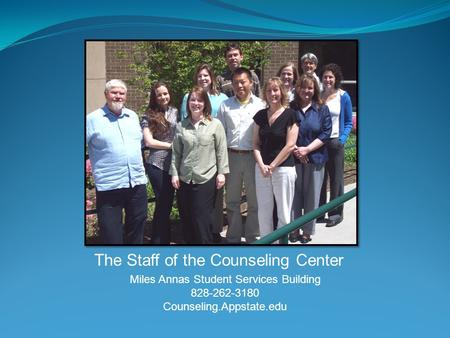 The Staff of the Counseling Center Miles Annas Student Services Building 828-262-3180 Counseling.Appstate.edu.
