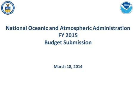 National Oceanic and Atmospheric Administration FY 2015 Budget Submission March 18, 2014.