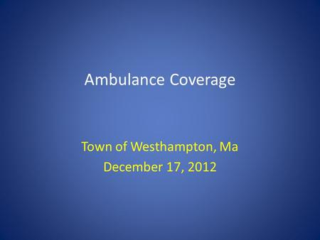 Ambulance Coverage Town of Westhampton, Ma December 17, 2012.