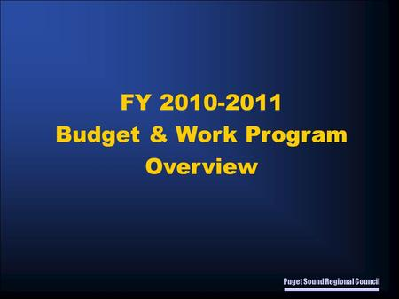 Puget Sound Regional Council FY 2010-2011 Budget & Work Program Overview.