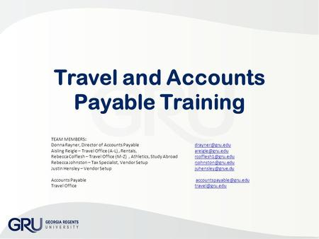 Travel and Accounts Payable Training TEAM MEMBERS: Donna Rayner, Director of Accounts Payable Aisling Reigle – Travel Office.