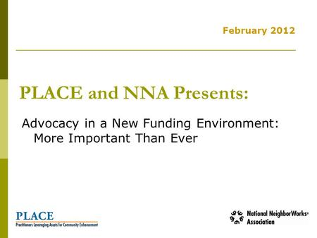 PLACE and NNA Presents: February 2012 Advocacy in a New Funding Environment: More Important Than Ever.