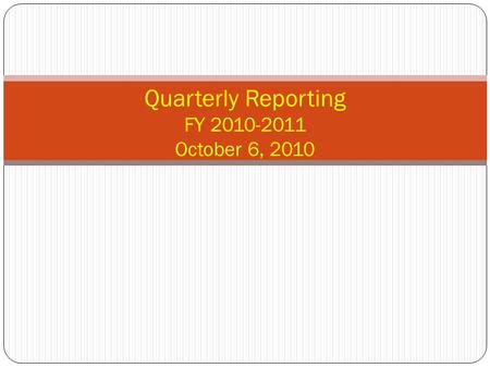 Quarterly Reporting FY 2010-2011 October 6, 2010.
