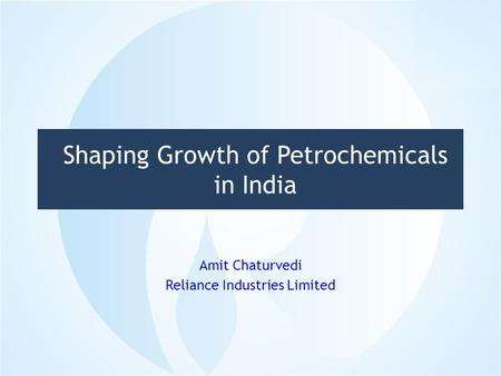 Shaping Growth of Petrochemicals in India Amit Chaturvedi Reliance Industries Limited 1.