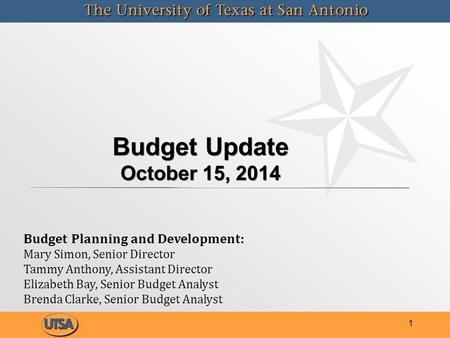 Budget Update October 15, 2014 1 Budget Planning and Development: Mary Simon, Senior Director Tammy Anthony, Assistant Director Elizabeth Bay, Senior Budget.