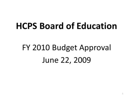 HCPS Board of Education FY 2010 Budget Approval June 22, 2009 1.