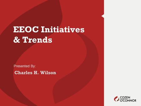 Presented By: EEOC Initiatives & Trends Charles H. Wilson.