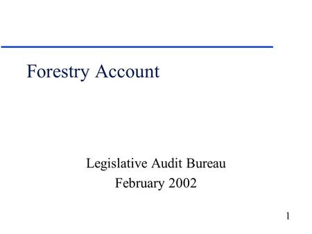 1 Forestry Account Legislative Audit Bureau February 2002.