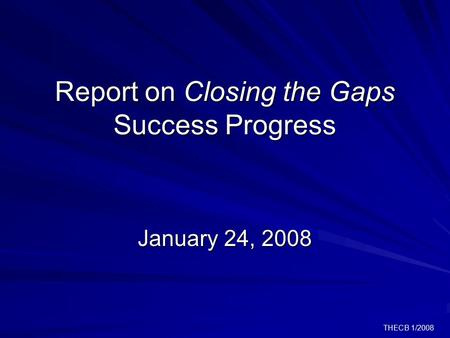 THECB 1/2008 Report on Closing the Gaps Success Progress January 24, 2008.