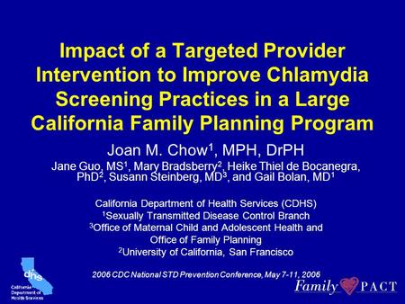 Impact of a Targeted Provider Intervention to Improve Chlamydia Screening Practices in a Large California Family Planning Program Joan M. Chow 1, MPH,
