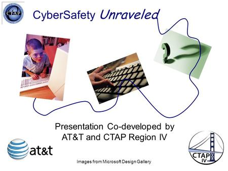 CyberSafety Unraveled Images from Microsoft Design Gallery Presentation Co-developed by AT&T and CTAP Region IV.