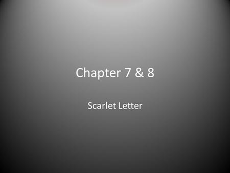 Chapter 7 & 8 Scarlet Letter. Follow Your Arrow