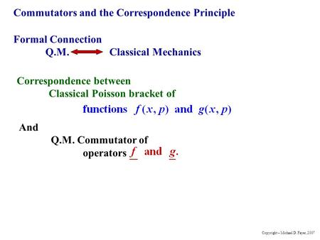 Commutators and the Correspondence Principle Formal Connection Q.M.Classical Mechanics Correspondence between Classical Poisson bracket of And Q.M. Commutator.