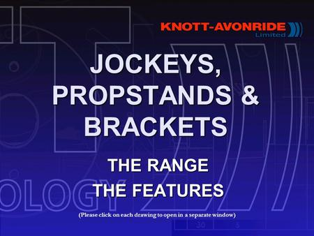 JOCKEYS, PROPSTANDS & BRACKETS THE RANGE THE FEATURES (Please click on each drawing to open in a separate window)