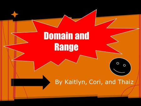 Domain and Range By Kaitlyn, Cori, and Thaiz. Domain Most commonly used definition- The set of all possible values X can have in a particular given.